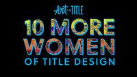 10 More Women of Title Design